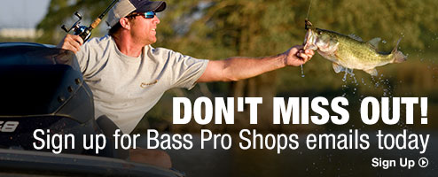 Don't miss out! Sign up for Bass Pro Shops emails today - Sign Up