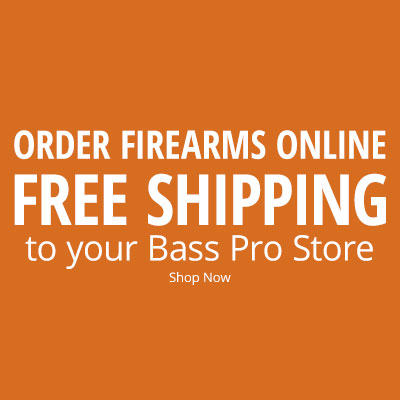 Order Firearms Online, Free Shipping to your Bass Pro Store