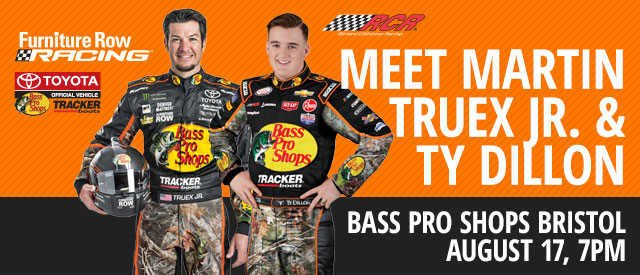 Meet Martin Truex Jr. & Ty Dillon - Bass Pro Shops Bristol August 17, 7pm