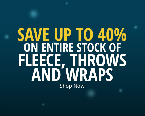 Save up to 40% off Entire stock of Fleece, Throws and Wraps
