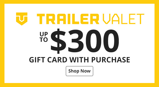 Up to $300 Gift Card with Trailer Valet Purchase