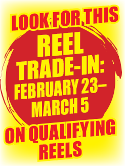 Look For This Reel Trade-In February 23-March 5 On Qualifying Reels