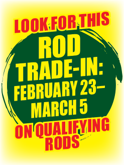 Look For This Rod Trade-In February 23-March 5 On Qualifying Rods