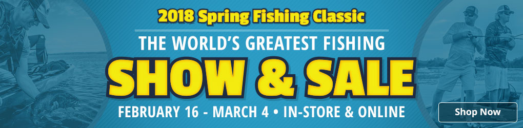 2018 Spring Fishing Classic Show & Sale - Shop Now