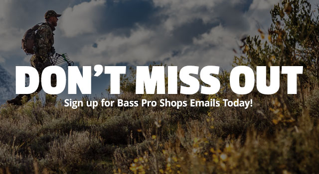 Don't Miss Out - Sign up for Bass Pro Shops Emails