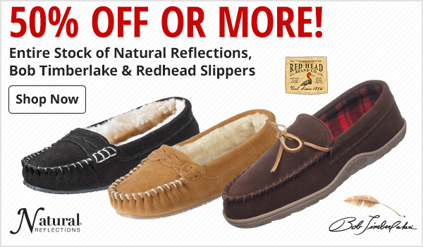 50% Off or More on Entire Stock of Natural Reflections, Bob Timberlake & Redhead Slippers