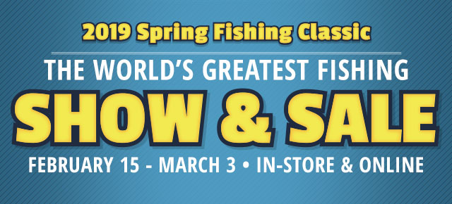 2019 Spring Fishing Classic Show & Sale - Shop Now