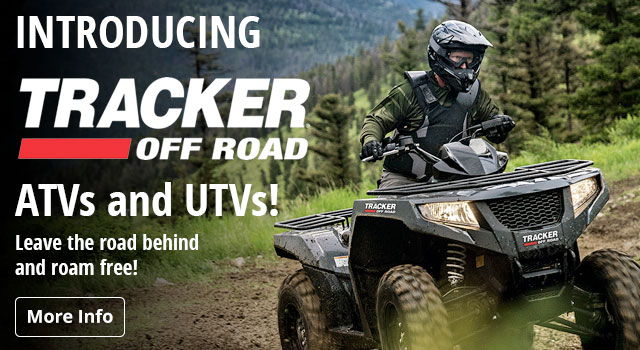 Introducing TRACKER OFF ROAD ATVs and UTVs! - More Info