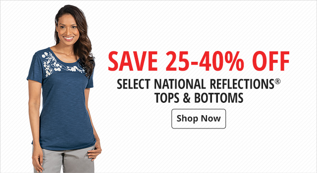 Save 25-40% Off Select National Reflections Tops & Bottoms