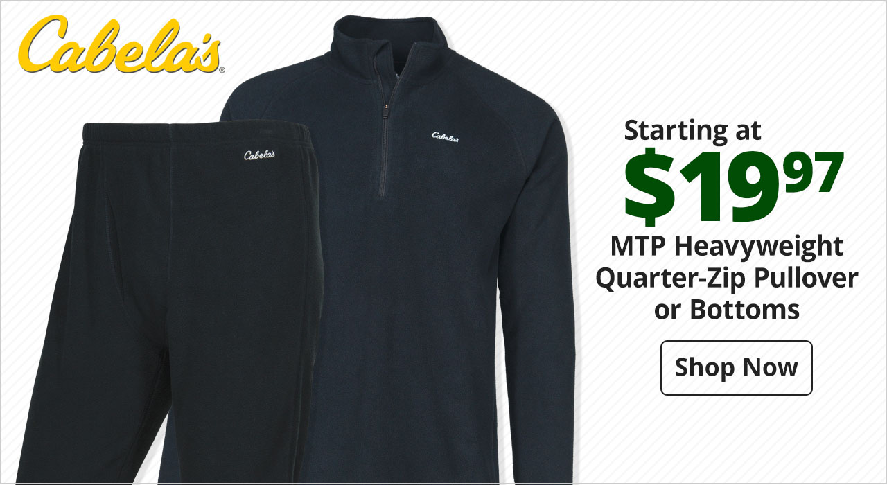 Your Choice $19.97 Cabela's® MTP Heavyweight Quarter-Zip Pullover or Bottoms - Shop Now