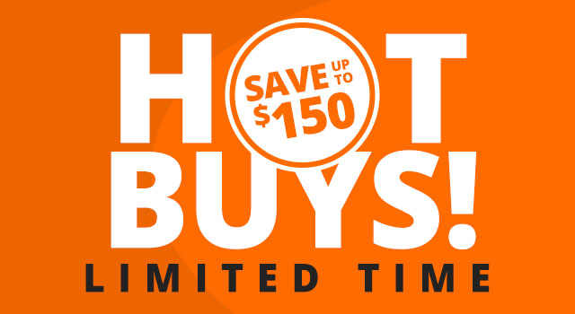 2 Day Hot Buys - Save up to $200