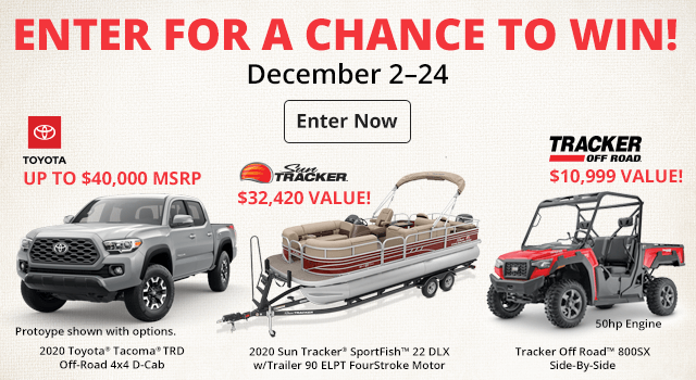 Enter for a Chance to Win a A Tacoma, Sun Tracker, or Tracker Off Road Side by Side!
