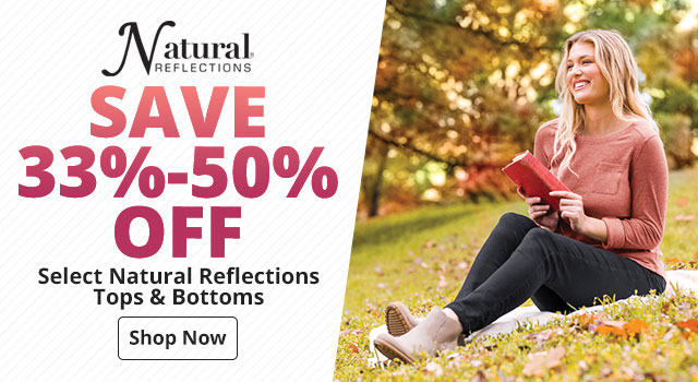 Save 33% - 50% Off Select Natural Reflections Tops & Bottoms