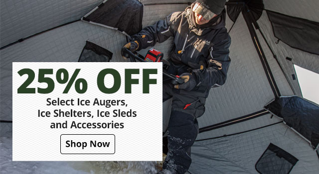 25% off Select Ice Augers, Ice Shelters, Ice Sleds and Accessories