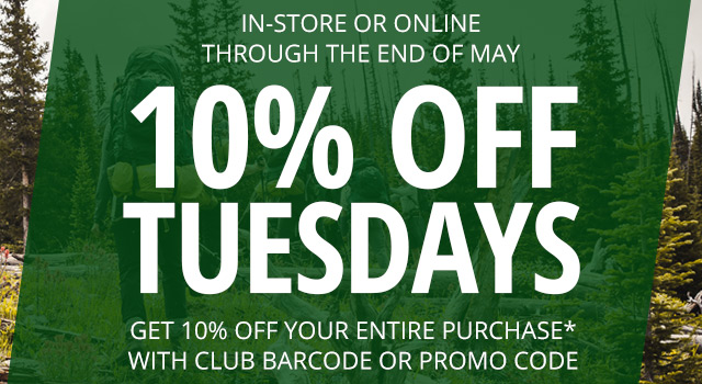 10% OFF TUESDAYS NOW THROUGH THE END OF MAY